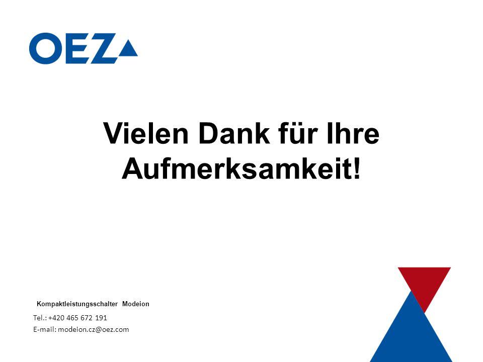 Kompaktní jističe Modeion Tel.: +420 465 672 191 E-mail: modeion.cz@oez.com Vielen Dank für Ihre Aufmerksamkeit.