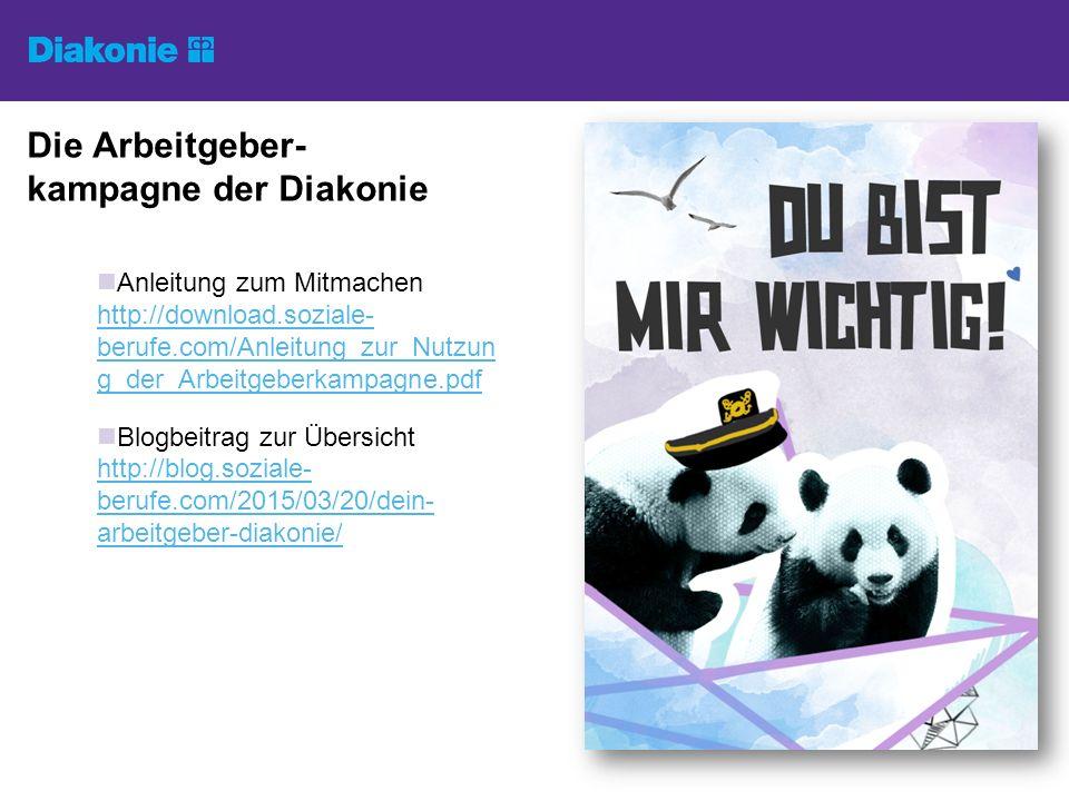 Die Arbeitgeber- kampagne der Diakonie Anleitung zum Mitmachen http://download.soziale- berufe.com/Anleitung_zur_Nutzun g_der_Arbeitgeberkampagne.pdf http://download.soziale- berufe.com/Anleitung_zur_Nutzun g_der_Arbeitgeberkampagne.pdf Blogbeitrag zur Übersicht http://blog.soziale- berufe.com/2015/03/20/dein- arbeitgeber-diakonie/ http://blog.soziale- berufe.com/2015/03/20/dein- arbeitgeber-diakonie/