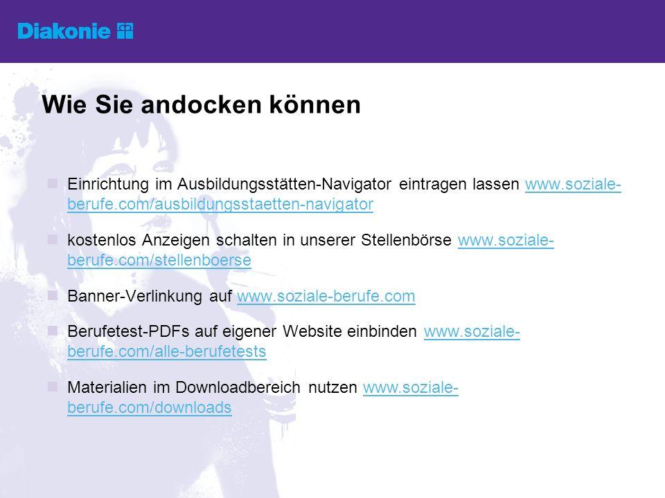 Einrichtung im Ausbildungsstätten-Navigator eintragen lassen www.soziale- berufe.com/ausbildungsstaetten-navigatorwww.soziale- berufe.com/ausbildungsstaetten-navigator kostenlos Anzeigen schalten in unserer Stellenbörse www.soziale- berufe.com/stellenboersewww.soziale- berufe.com/stellenboerse Banner-Verlinkung auf www.soziale-berufe.comwww.soziale-berufe.com Berufetest-PDFs auf eigener Website einbinden www.soziale- berufe.com/alle-berufetestswww.soziale- berufe.com/alle-berufetests Materialien im Downloadbereich nutzen www.soziale- berufe.com/downloadswww.soziale- berufe.com/downloads Wie Sie andocken können