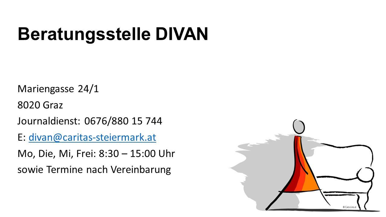 Beratungsstelle DIVAN Mariengasse 24/1 8020 Graz Journaldienst: 0676/880 15 744 E: divan@caritas-steiermark.atdivan@caritas-steiermark.at Mo, Die, Mi, Frei: 8:30 – 15:00 Uhr sowie Termine nach Vereinbarung