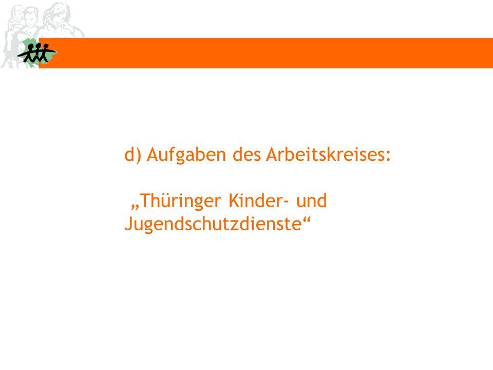 """d) Aufgaben des Arbeitskreises: """"Thüringer Kinder- und Jugendschutzdienste"""