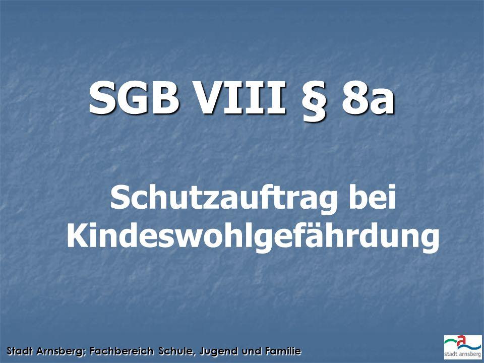 Stadt Arnsberg; Fachbereich Schule, Jugend und Familie SGB VIII § 8a Schutzauftrag bei Kindeswohlgefährdung