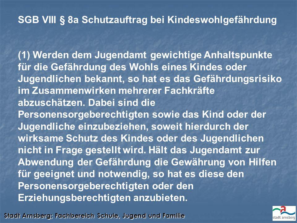 Stadt Arnsberg; Fachbereich Schule, Jugend und Familie (1) Werden dem Jugendamt gewichtige Anhaltspunkte für die Gefährdung des Wohls eines Kindes ode
