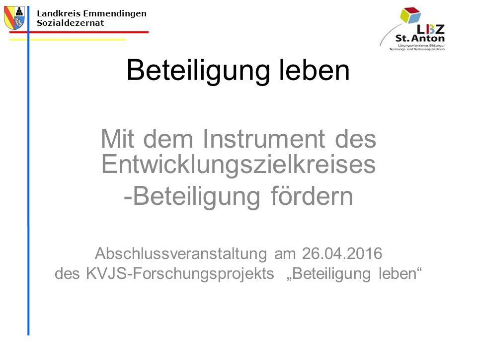 """Landkreis Emmendingen Sozialdezernat Beteiligung leben Mit dem Instrument des Entwicklungszielkreises -Beteiligung fördern Abschlussveranstaltung am 26.04.2016 des KVJS-Forschungsprojekts """"Beteiligung leben"""