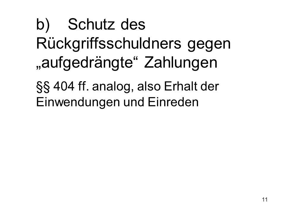 """11 b)Schutz des Rückgriffsschuldners gegen """"aufgedrängte Zahlungen §§ 404 ff."""