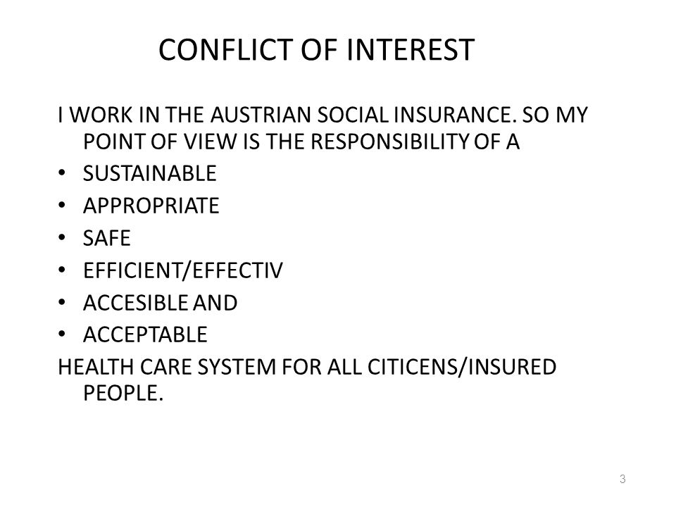 CONFLICT OF INTEREST I WORK IN THE AUSTRIAN SOCIAL INSURANCE. SO MY POINT OF VIEW IS THE RESPONSIBILITY OF A SUSTAINABLE APPROPRIATE SAFE EFFICIENT/EF