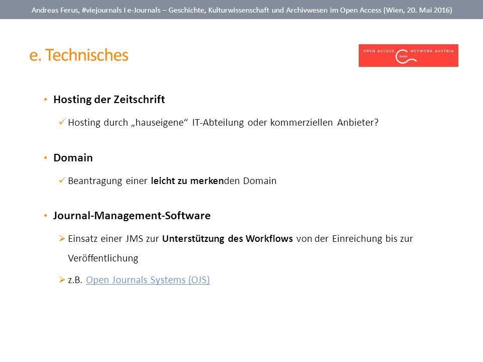 e. Technisches Andreas Ferus, #viejournals I e-Journals – Geschichte, Kulturwissenschaft und Archivwesen im Open Access (Wien, 20. Mai 2016) Hosting d