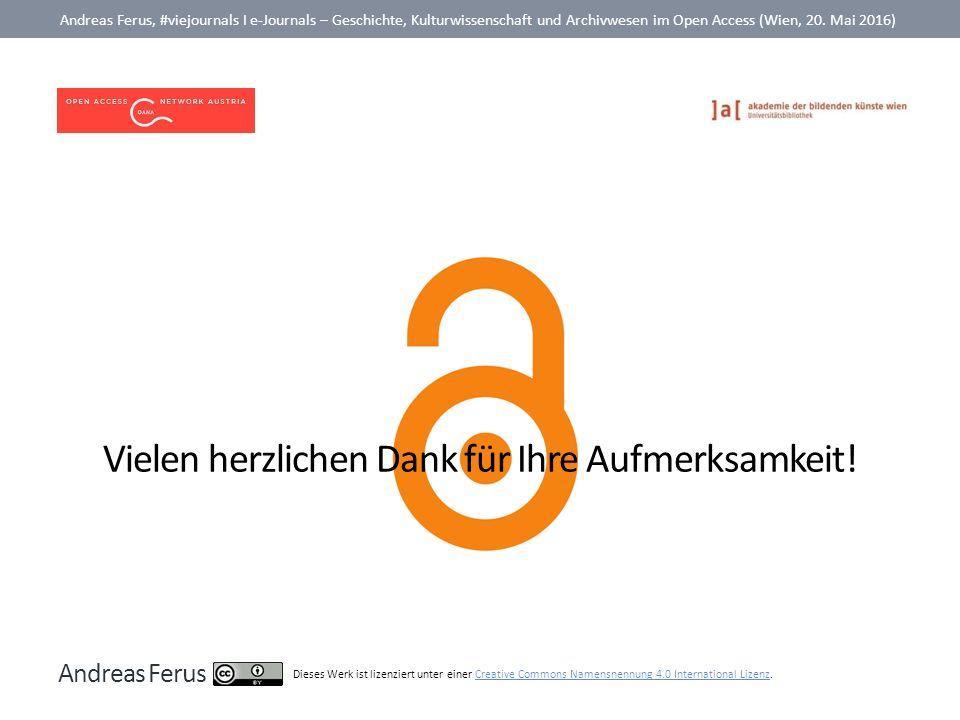 Vielen herzlichen Dank für Ihre Aufmerksamkeit! Andreas Ferus, #viejournals I e-Journals – Geschichte, Kulturwissenschaft und Archivwesen im Open Acce