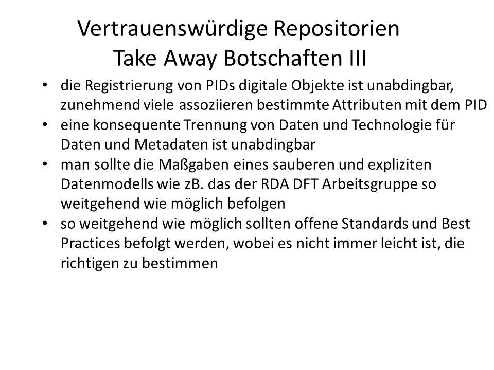 die explizite Offenlegung der Policies eines Repositoriums sind unbedingt erforderlich dies ebnet den Weg zu einer ebenso dringlichen Zertifizierung zumindest nach dem DSA/WDS Standard ein ISO Zertifizierung ist sehr aufwendig und in der Wissenschaft kaum erforderlich bez.