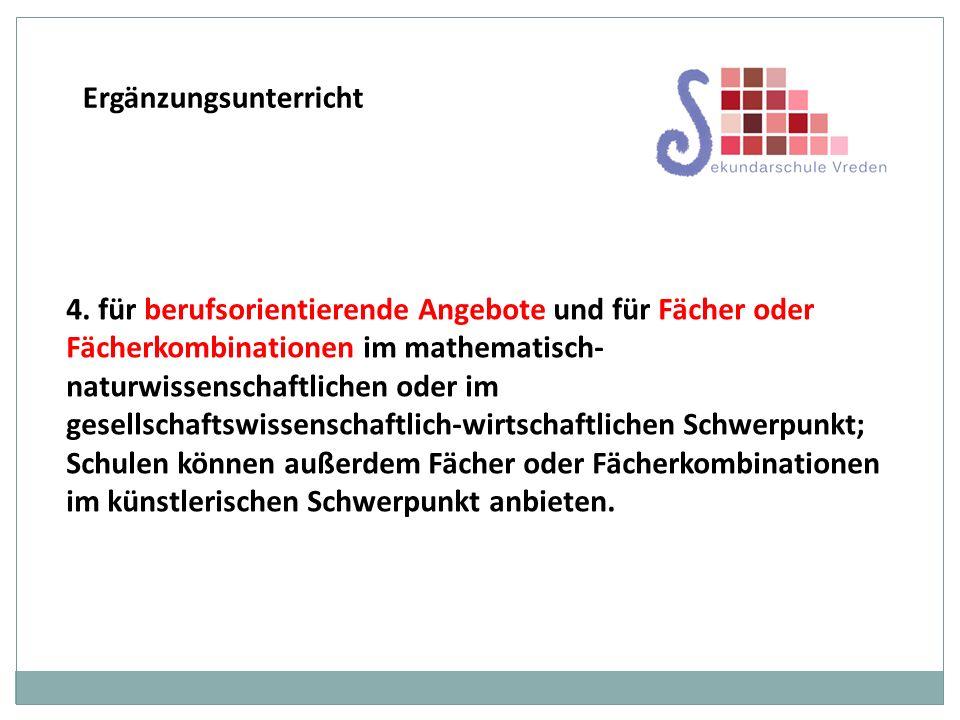 4. für berufsorientierende Angebote und für Fächer oder Fächerkombinationen im mathematisch- naturwissenschaftlichen oder im gesellschaftswissenschaft