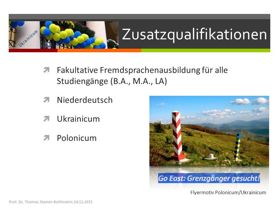 Zusatzqualifikationen  Fakultative Fremdsprachenausbildung für alle Studiengänge (B.A., M.A., LA)  Niederdeutsch  Ukrainicum  Polonicum Prof. Dr.