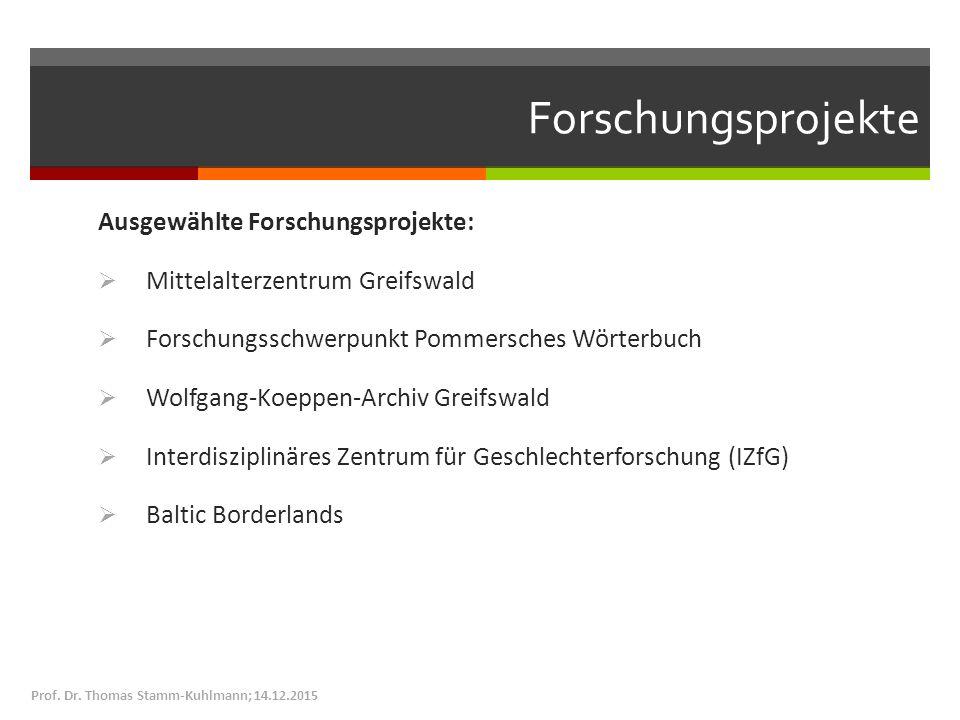Forschungsprojekte Ausgewählte Forschungsprojekte:  Mittelalterzentrum Greifswald  Forschungsschwerpunkt Pommersches Wörterbuch  Wolfgang-Koeppen-A
