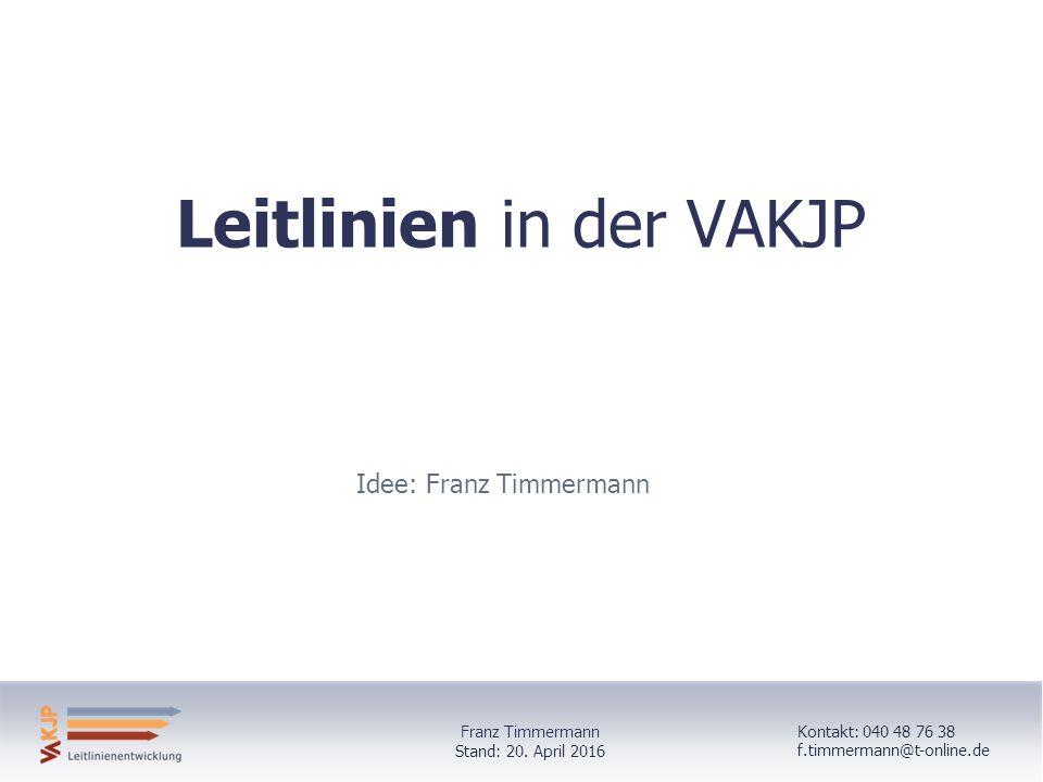 Leitlinien in der VAKJP Idee: Franz Timmermann Kontakt: 040 48 76 38 f.timmermann@t-online.de Stand: 20.