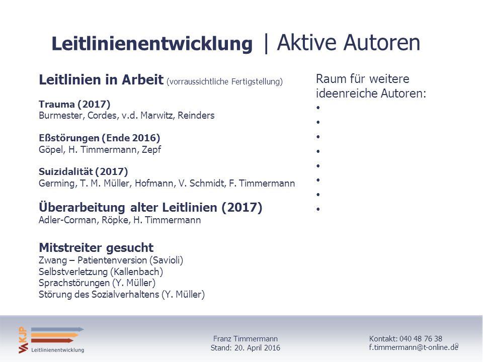 9 Leitlinienentwicklung | Aktive Autoren Leitlinien in Arbeit (vorraussichtliche Fertigstellung) Trauma (2017) Burmester, Cordes, v.d.