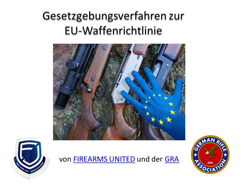 Gesetzgebungsverfahren zur EU-Waffenrichtlinie von FIREARMS UNITED und der GRAFIREARMS UNITEDGRA