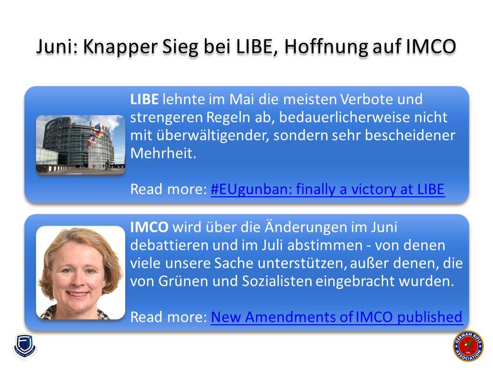 Juni: Knapper Sieg bei LIBE, Hoffnung auf IMCO LIBE lehnte im Mai die meisten Verbote und strengeren Regeln ab, bedauerlicherweise nicht mit überwälti