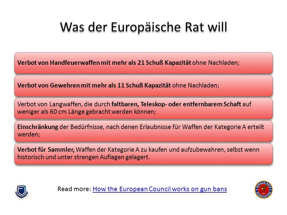 Was der Europäische Rat will Verbot von Handfeuerwaffen mit mehr als 21 Schuß Kapazität ohne Nachladen;Verbot von Gewehren mit mehr als 11 Schuß Kapaz