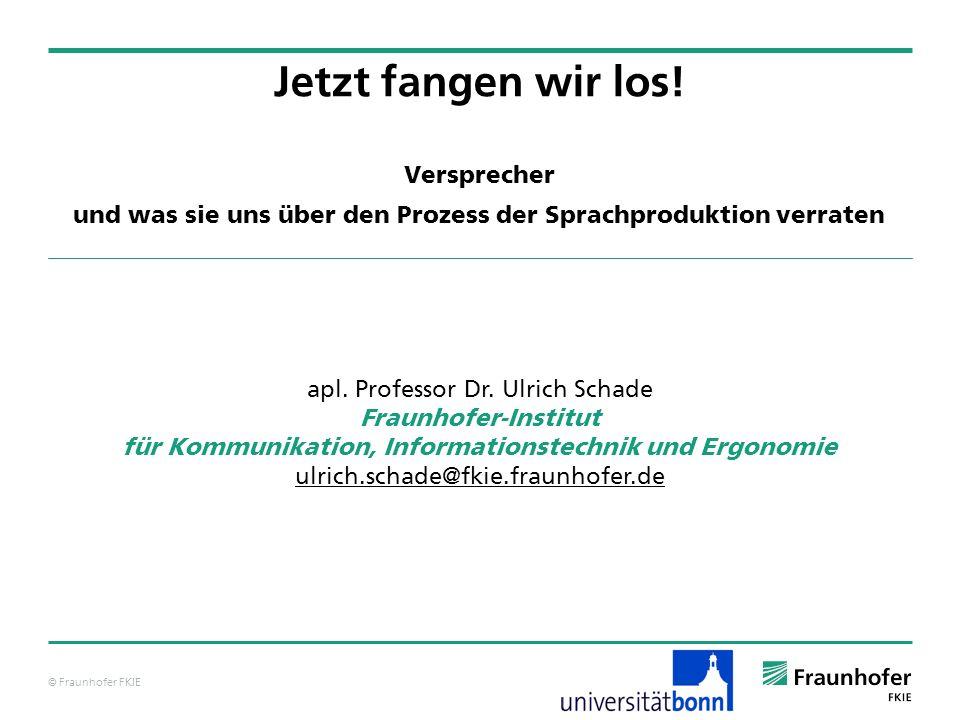© Fraunhofer FKIE Jetzt fangen wir los. apl. Professor Dr.