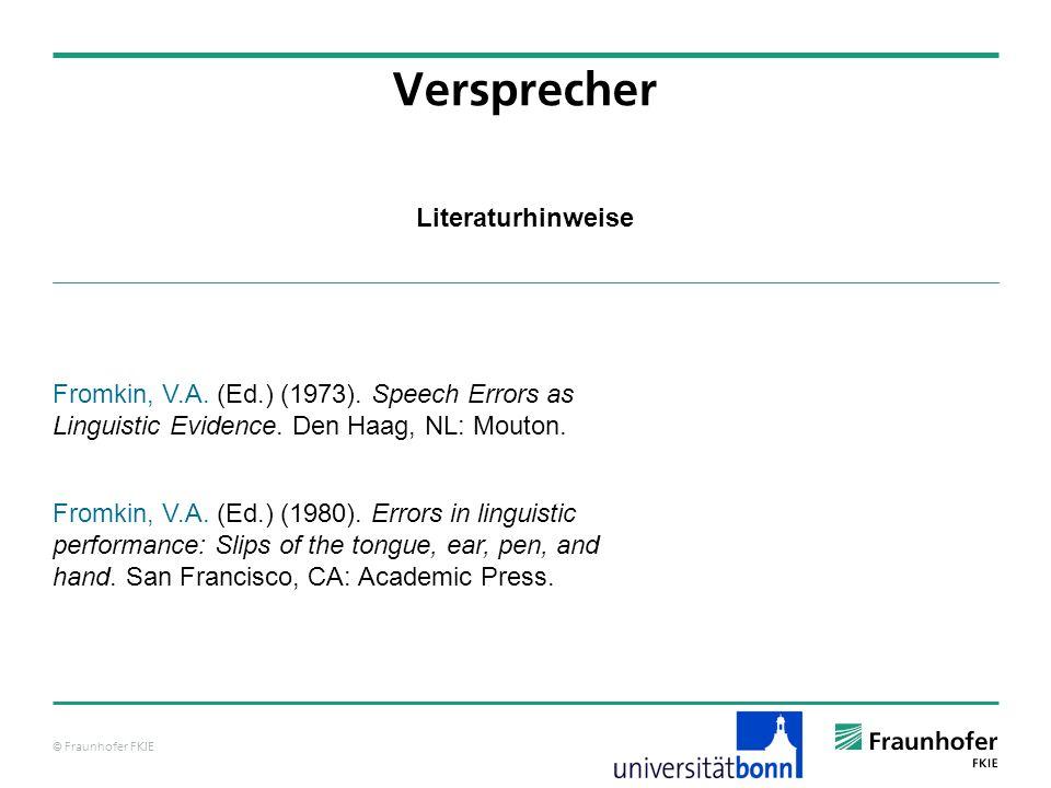 © Fraunhofer FKIE Literaturhinweise Versprecher Fromkin, V.A.