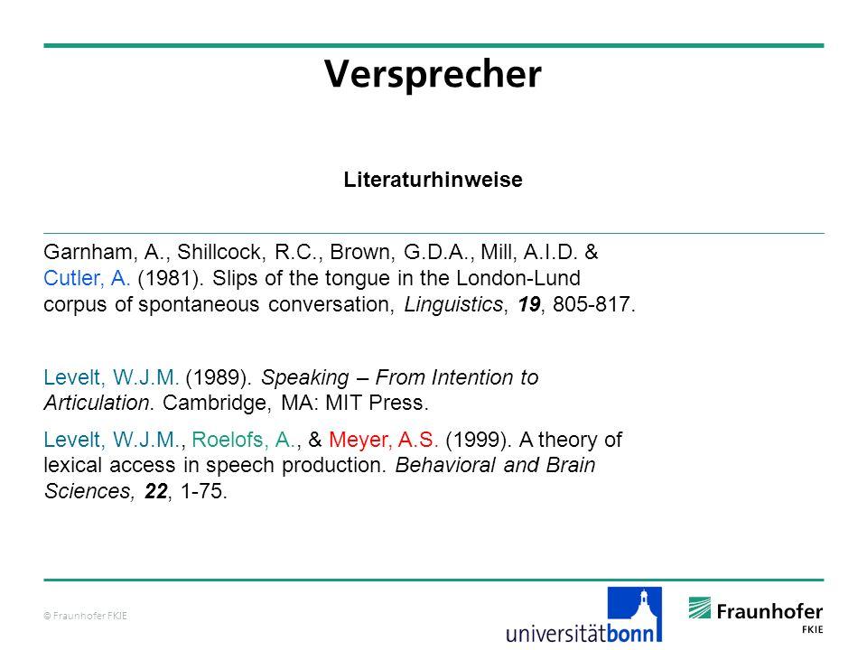 © Fraunhofer FKIE Literaturhinweise Versprecher Garnham, A., Shillcock, R.C., Brown, G.D.A., Mill, A.I.D.