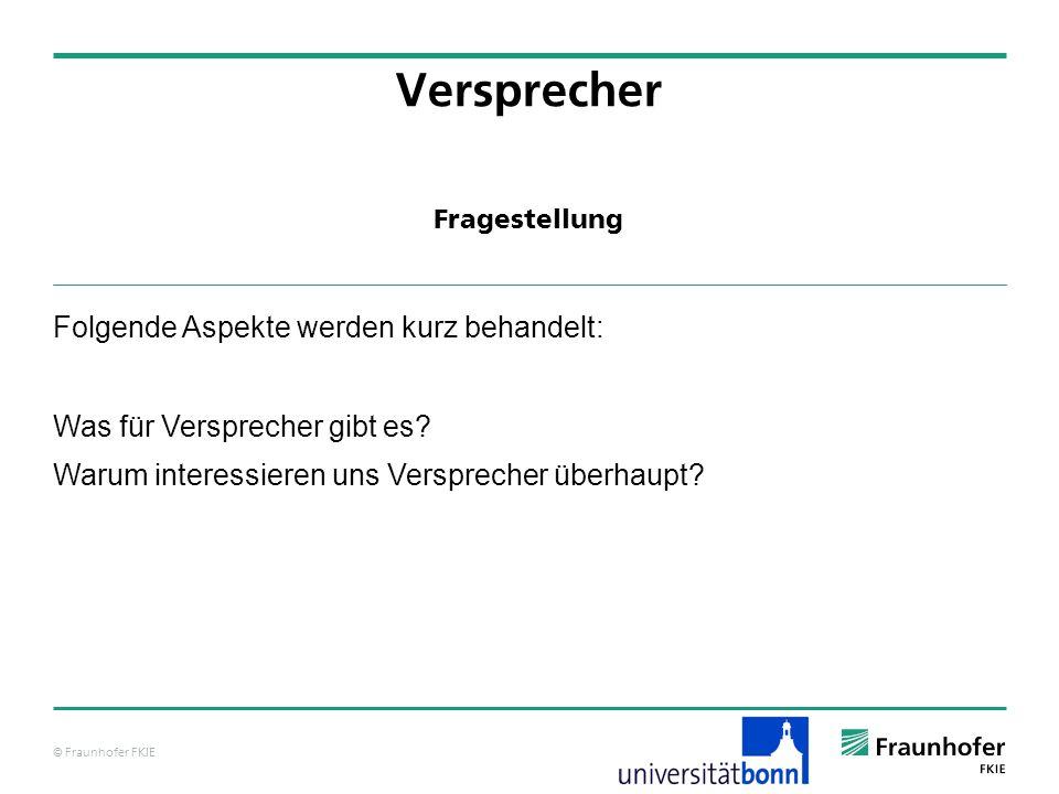 © Fraunhofer FKIE Fragestellung Versprecher Folgende Aspekte werden kurz behandelt: Was für Versprecher gibt es.