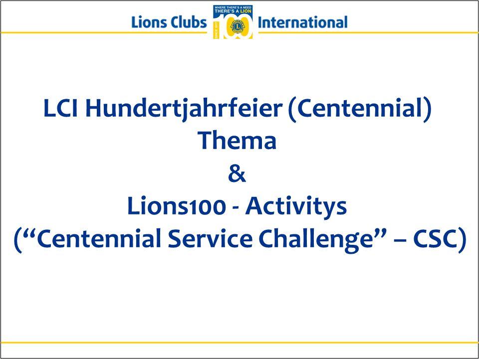Überblick LCI Hundertjahrfeier (Centennial) Thema & Lions100 - Activitys ( Centennial Service Challenge – CSC)