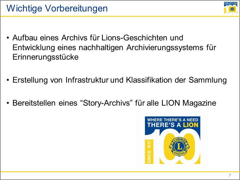7 Wichtige Vorbereitungen Aufbau eines Archivs für Lions-Geschichten und Entwicklung eines nachhaltigen Archivierungssystems für Erinnerungsstücke Erstellung von Infrastruktur und Klassifikation der Sammlung Bereitstellen eines Story-Archivs für alle LION Magazine