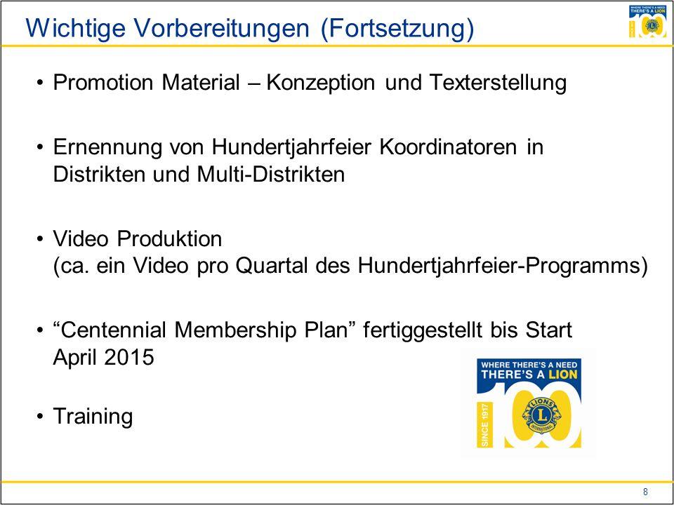 8 Wichtige Vorbereitungen (Fortsetzung) Promotion Material – Konzeption und Texterstellung Ernennung von Hundertjahrfeier Koordinatoren in Distrikten und Multi-Distrikten Video Produktion (ca.