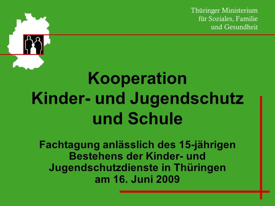 Fachtagung anlässlich des 15-jährigen Bestehens der Kinder- und Jugendschutzdienste in Thüringen am 16. Juni 2009 Kooperation Kinder- und Jugendschutz