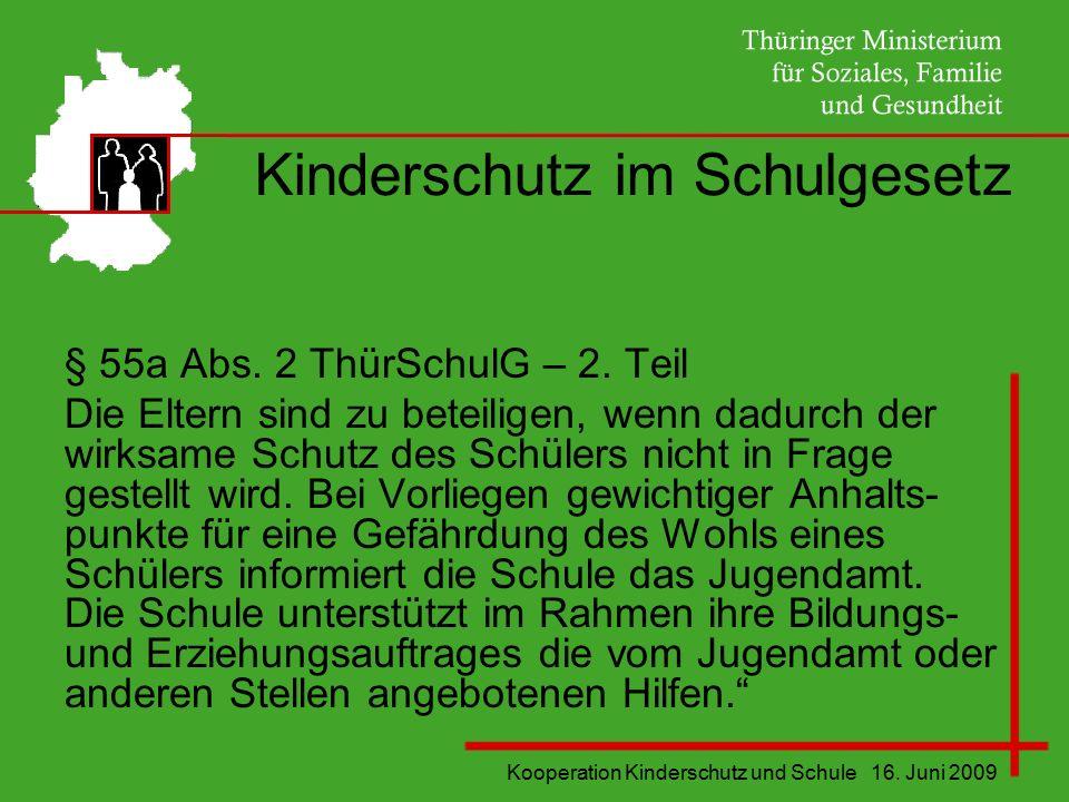 Kooperation Kinderschutz und Schule 16. Juni 2009 Kinderschutz im Schulgesetz § 55a Abs. 2 ThürSchulG – 2. Teil Die Eltern sind zu beteiligen, wenn da