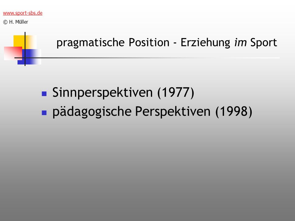 pragmatische Position - Erziehung im Sport Sinnperspektiven (1977) pädagogische Perspektiven (1998) www.sport-sbs.de © H.