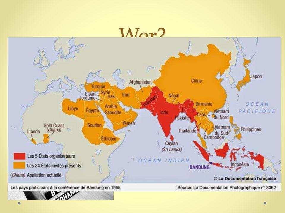 Wer? Erste Afro-Asiatische Konferenz vom 18. bis 24. April 1955 in Bandung (Indonesien) 23 asiatische und 6 afrikanische Länder vertreten Nicht eingel