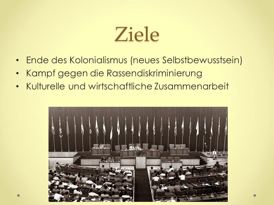 Ziele Ende des Kolonialismus (neues Selbstbewusstsein) Kampf gegen die Rassendiskriminierung Kulturelle und wirtschaftliche Zusammenarbeit