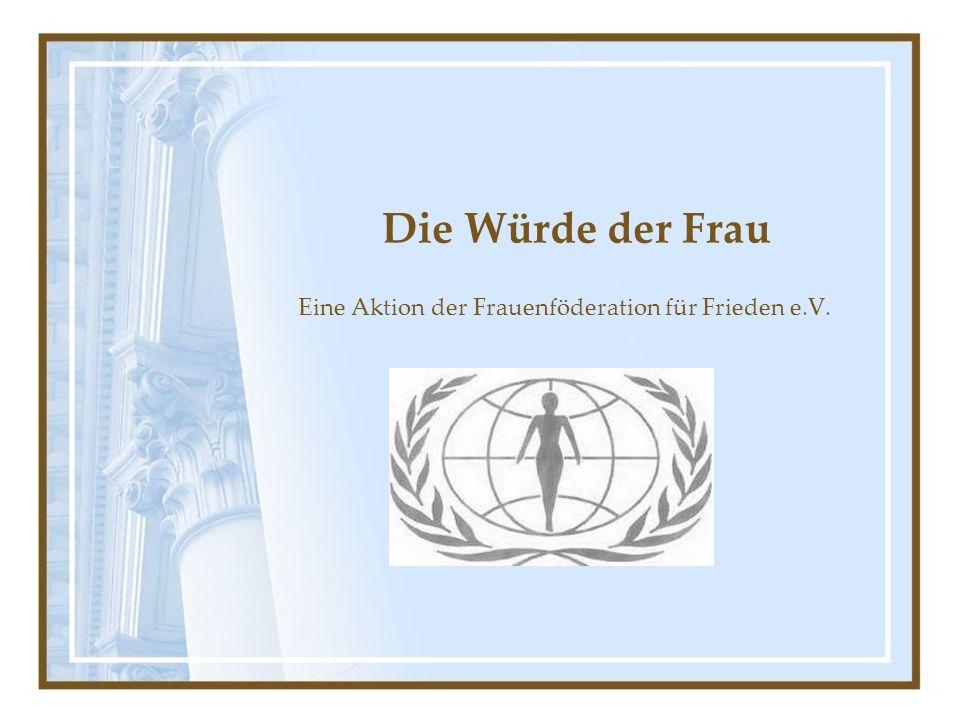 Die Würde der Frau Eine Aktion der Frauenföderation für Frieden e.V.