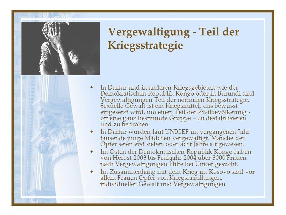 Vergewaltigung - Teil der Kriegsstrategie In Darfur und in anderen Kriegsgebieten wie der Demokratischen Republik Kongo oder in Burundi sind Vergewaltigungen Teil der normalen Kriegsstrategie.