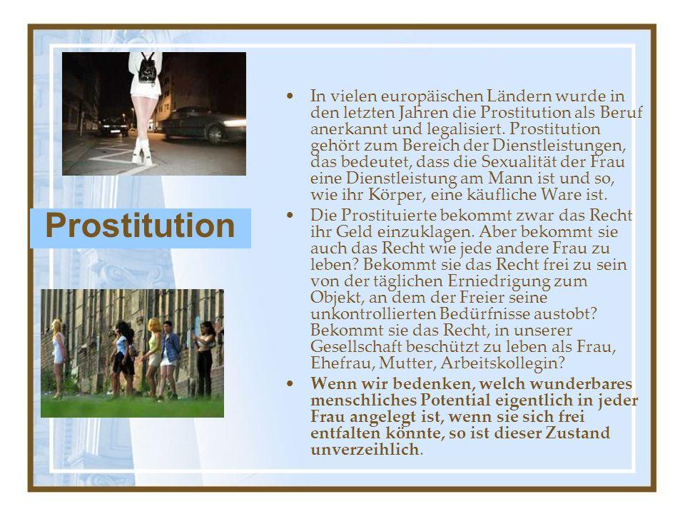 In vielen europäischen Ländern wurde in den letzten Jahren die Prostitution als Beruf anerkannt und legalisiert.