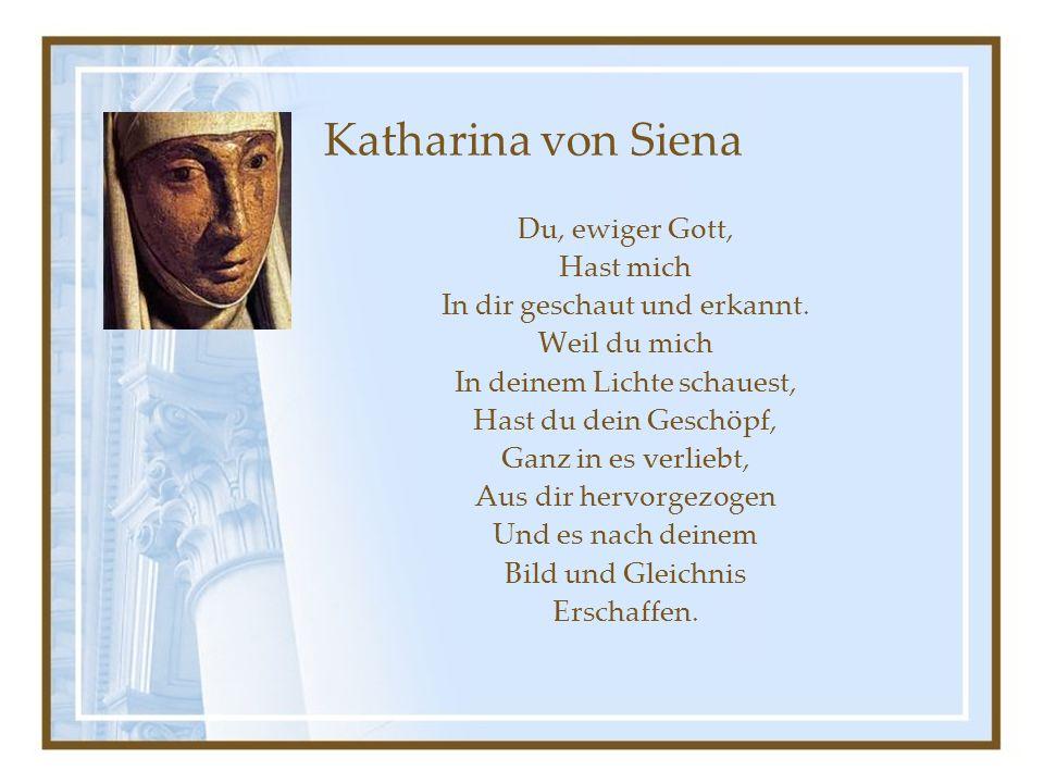 Katharina von Siena Du, ewiger Gott, Hast mich In dir geschaut und erkannt.
