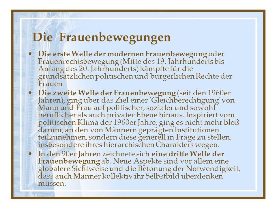 Die Frauenbewegungen Die erste Welle der modernen Frauenbewegung oder Frauenrechtsbewegung (Mitte des 19.