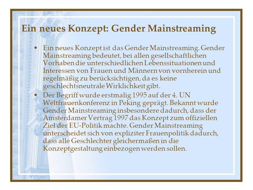 Ein neues Konzept: Gender Mainstreaming Ein neues Konzept ist das Gender Mainstreaming.