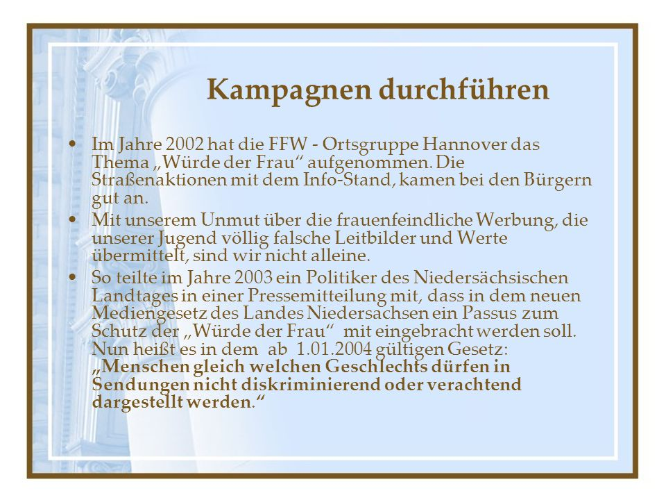 """Kampagnen durchführen Im Jahre 2002 hat die FFW - Ortsgruppe Hannover das Thema """"Würde der Frau aufgenommen."""