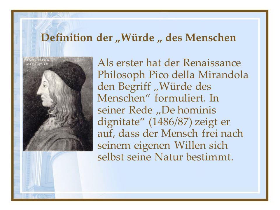 """Definition der """"Würde """" des Menschen Als erster hat der Renaissance Philosoph Pico della Mirandola den Begriff """"Würde des Menschen formuliert."""