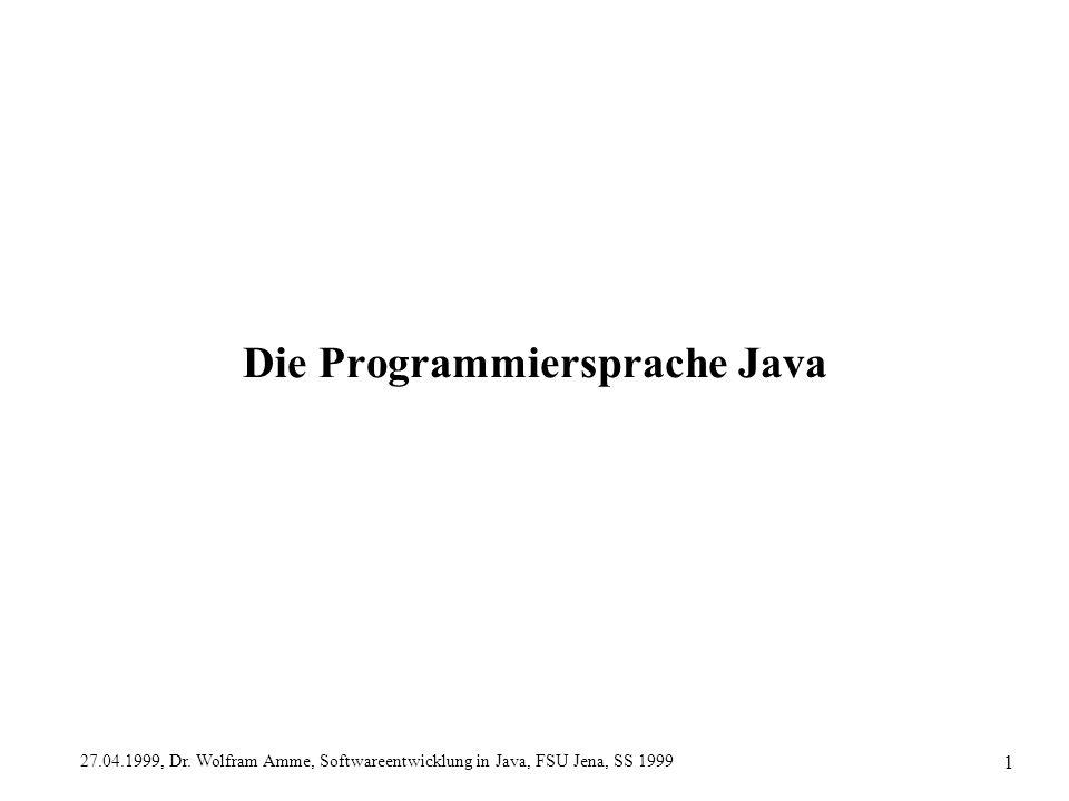 27.04.1999, Dr. Wolfram Amme, Softwareentwicklung in Java, FSU Jena, SS 1999 1 Die Programmiersprache Java