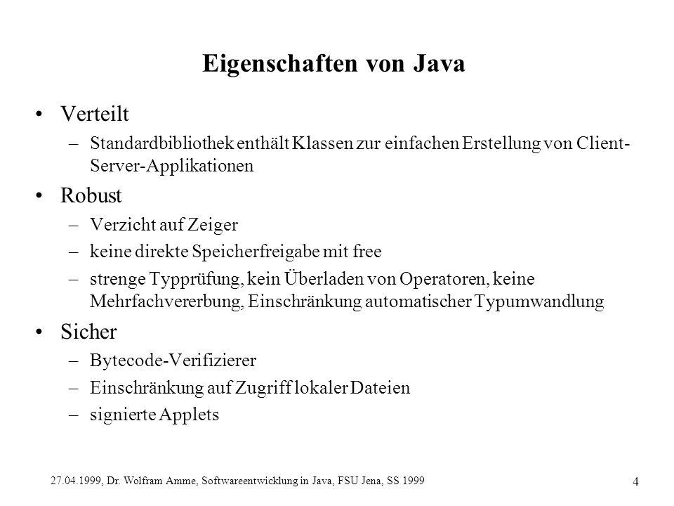 27.04.1999, Dr. Wolfram Amme, Softwareentwicklung in Java, FSU Jena, SS 1999 4 Eigenschaften von Java Verteilt –Standardbibliothek enthält Klassen zur