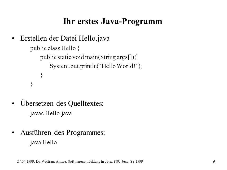 27.04.1999, Dr. Wolfram Amme, Softwareentwicklung in Java, FSU Jena, SS 1999 6 Ihr erstes Java-Programm Erstellen der Datei Hello.java public class He