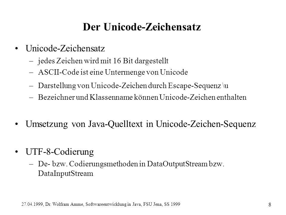 27.04.1999, Dr. Wolfram Amme, Softwareentwicklung in Java, FSU Jena, SS 1999 8 Der Unicode-Zeichensatz Unicode-Zeichensatz –jedes Zeichen wird mit 16