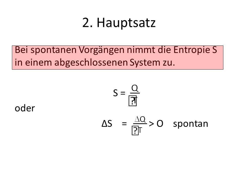 Bei spontanen Vorgängen nimmt die Entropie S in einem abgeschlossenen System zu.