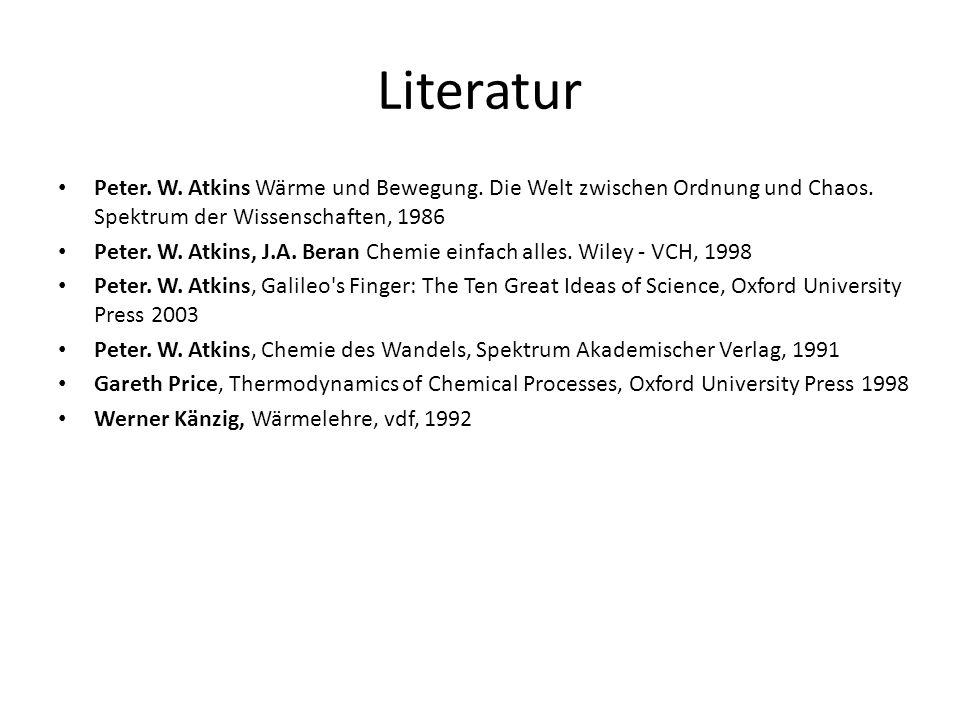 Literatur Peter. W. Atkins Wärme und Bewegung. Die Welt zwischen Ordnung und Chaos.