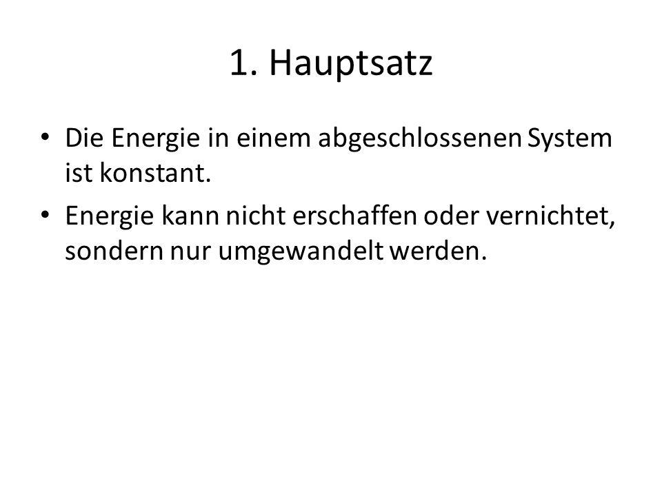 1. Hauptsatz Die Energie in einem abgeschlossenen System ist konstant.
