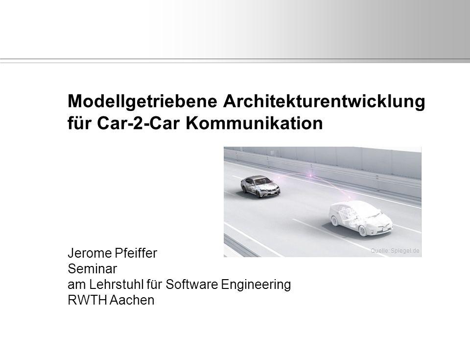 Modellgetriebene Architekturentwicklung für Car-2-Car Kommunikation Jerome Pfeiffer Seminar am Lehrstuhl für Software Engineering RWTH Aachen Quelle: