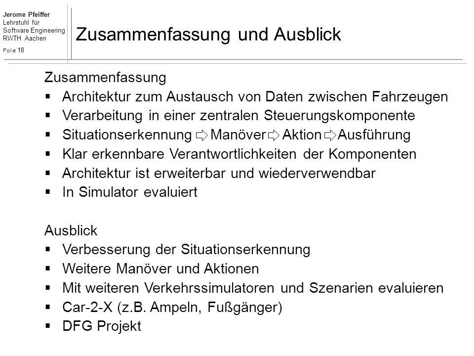 Jerome Pfeiffer Lehrstuhl für Software Engineering RWTH Aachen Folie 18 Zusammenfassung und Ausblick Zusammenfassung  Architektur zum Austausch von D